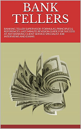BANK TELLERS: BANKING TELLER SUPERVISOR: FORMULAS, PRINCIPLES & REFERENCES: LAST MINUTE REVISION GUIDE FOR SUCCESS AT ANY BANKING CLIENT SERVICE SPECIALIST JOB INTERVIEWS AND EXAMS (English Edition)