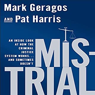 Mistrial     An Inside Look at How the Criminal Justice System Works...and Sometimes Doesn't              By:                                                                                                                                 Mark Geragos,                                                                                        Pat Harris                               Narrated by:                                                                                                                                 Mike Dawson                      Length: 8 hrs and 58 mins     314 ratings     Overall 4.7