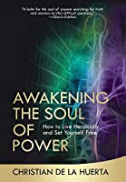 Awakening the Soul of Power: How to Live Heroically and Set Yourself Free (Calling All Heroes)