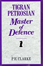 Tigran Petrosian: Master of Defence ; Petrosian's Best Games of Chess 1946-63 (Batsford Chess Books)