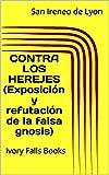 CONTRA LOS HEREJES (Exposición y refutación de la falsa gnosis) (Spanish Edition)