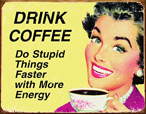 Desperate Enterprises Ephemera - Drink Coffee Do Stupid Things Faster with More Energy Tin Sign, 16' W x 12.5' H