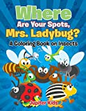 Where Are Your Spots, Mrs. Ladybug? (A Coloring Book on Insects)...