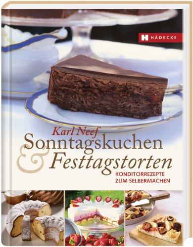 Sonntagskuchen & Festtagstorten: Konditorrezepte zum Selbermachen