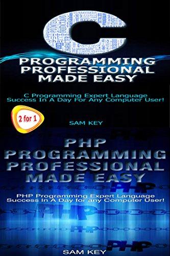 Programming #28:C Programming Professional Made Easy & PHP Programming Professional Made Easy (PHP Programming, PHP Language, PHP , C Programming, C++ ... Android, C Programming) (English Edition)