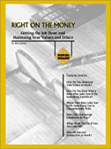 Right On The Money : Getting The Job Done And Maintaining Your Values And Ethics