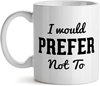 I Would Prefer Not To Funny Cool Quote - Mad Over Mugs - Inspirational Unique Popular Office Tea Coffee Mug Gift 11OZ