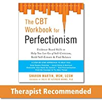 The CBT Workbook for Perfectionism: Evidence-Based Skills to Help You Let Go of Self-Criticism, Build Self-Esteem & Find Balance