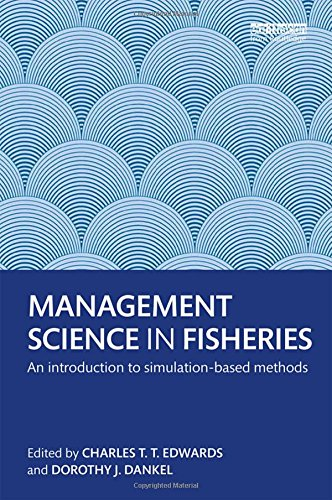 Management Science in Fisheries: An introduction to simulation-based methods (Earthscan Oceans)