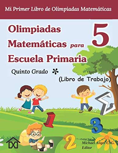 Olimpiadas Matemáticas para Escuela Primaria 5 - Quinto Grado: Mi Primer Libro de Olimpiadas Matemáticas. Libro de Trabajo. Vol. 1