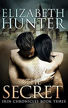 The Secret: A Romantic Fantasy Adventure (Irin Chronicles Book 3) by [Elizabeth Hunter]
