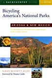 Bicycling America s National Parks: Arizona and New Mexico: The Best Road and Trail Rides from the Grand Canyon to Carlsbad Caverns