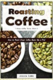 Roasting Coffee: How to Roast Green Coffee Beans like a Pro (I Know Coffee Book 3)