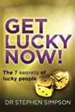 Get Lucky Now!: The 7 secrets of lucky people