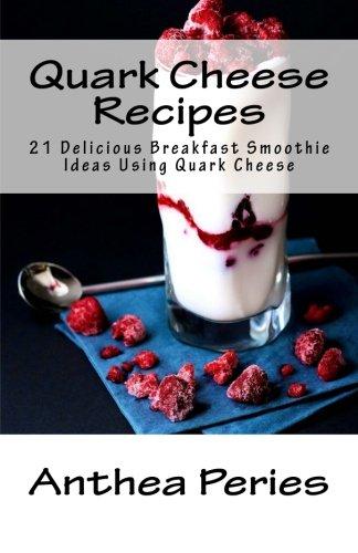 Quark Cheese Recipes: 21 Delicious Breakfast Smoothie Ideas Using Quark Cheese