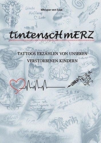 Tintenschmerz: Tattoos erzählen von unseren verstorbenen Kindern von Whisper von Soul (Herausgeber) (2. Januar 2015) Taschenbuch