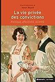 La vie privée des convictions - Politique, affectivité, intimité