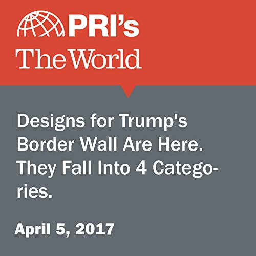 Designs for Trump's Border Wall Are Here. They Fall Into 4 Categories. audiobook cover art