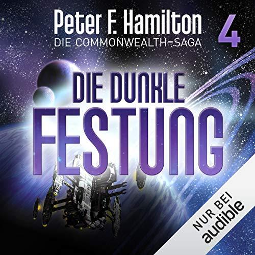 Die dunkle Festung     Die Commonwealth-Saga 4              Autor:                                                                                                                                 Peter F. Hamilton                               Sprecher:                                                                                                                                 Oliver Siebeck                      Spieldauer: 23 Std. und 56 Min.     2.092 Bewertungen     Gesamt 4,7