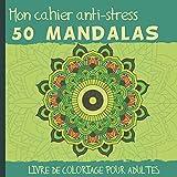 Mon Cahier Anti-Stress 50 Mandalas: Livre de coloriage pour adultes et ados - Album de 50 Mandalas à colorier pour une parfaite relaxation - Idée Cadeau original