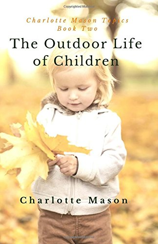 The Outdoor Life Of Children The Importance Of Nature Study And Outside Activities Charlotte Mason Topics