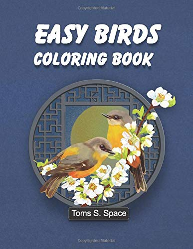 Easy Birds Coloring Book: This coloring book has 50 designs with many kinds of lovely (Birds Coloring Book For Seniors In Large Print: Adult Activity Coloring Book)