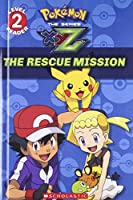The Rescue Mission (Pokemon the Series Xyz: Scholastic Readers, Level 2)