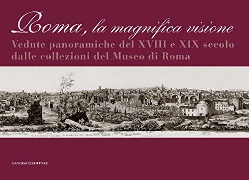 Roma la magnifica visione: Vedute panoramiche del XVIII e XIX secolo dalle collezioni del Museo di Roma