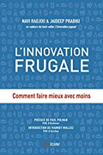 L'Innovation frugale - Comment faire mieux avec moins de Navi Radjou