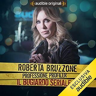 Il bugiardo seriale     Roberta Bruzzone: Professione Profiler              Di:                                                                                                                                 Roberta Bruzzone                               Letto da:                                                                                                                                 Roberta Bruzzone                      Durata:  28 min     27 recensioni     Totali 4,7