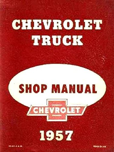 THE ABSOLUTE BEST 1957 CHEVROLET TRUCK & PICKUP REPAIR SHOP & SERVICE MANUAL - For panel, platform, suburban, light, medium, heavy duty trucks ½_¾_1_1 ½_ 2 & 2 ½-ton, Cameo, Conventional, Low Cab Forward, Forward Control, Bus CHEVY 57