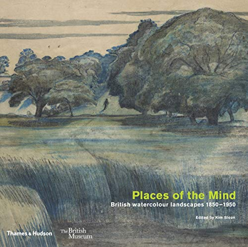 Places of the Mind: British Watercolor Landscapes 1850-1950 (THE BRITISH MUS)