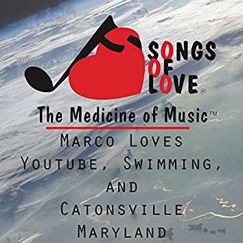 Marco Loves Youtube, Swimming, and Catonsville Maryland