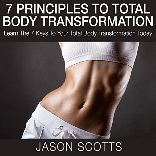 7 Principles to Total Body Transformation audiobook cover art