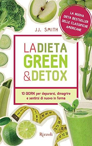 La dieta green & detox: 10 GIORNI per depurarsi, dimagrire e sentirsi di nuovo in forma