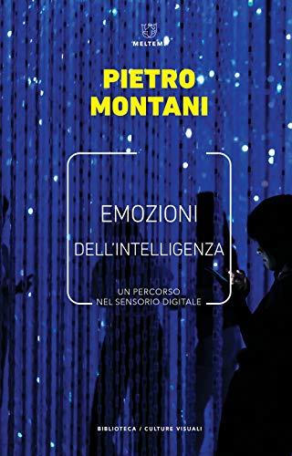 Emozioni dell'intelligenza. Un percorso nel sensorio digitale