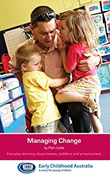 Managing Change: Everyday learning about babies, toddlers and preschoolers by [Pam Linke]