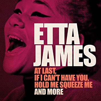Etta James (At Last, If I Can't Have You, Hold Me Squeeze Me and More - Remastered Version)