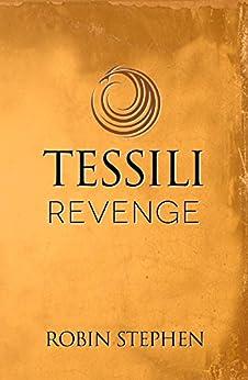 Tessili Revenge (Chronicles of the Tessilari Book 3) by [Robin Stephen]