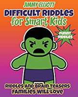 Difficult Riddles for Smart Kids - Funny Riddles - Riddles and Brain Teasers Families Will Love: Riddles And Brain Teasers Families Will Love - Difficult Riddles for Smart Kids