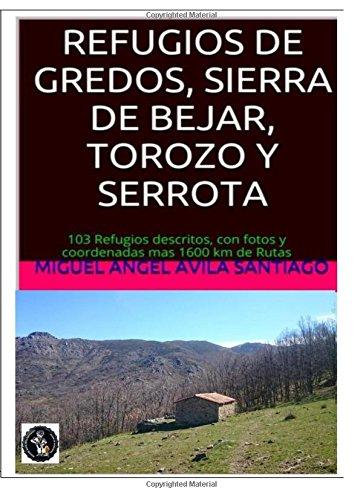 Refugios de Gredos, Sierra de Bejar, Torozo y Serrota: 103 Refugios descritos, con fotos y coordenadas mas 1600 km de Rutas