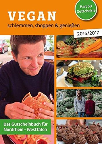 Vegan schlemmen, shoppen & genießen 2016/2017: Das Gutscheinbuch für Nordrhein-Westfalen