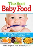 the wholesome baby food guide - The Best Baby Food: 125 Healthy and Delicious Recipes for Babies and Toddlers