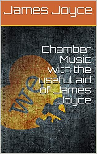 Chamber Music with the useful aid of James Joyce (English Edition)