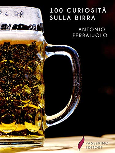 100 curiosità sulla birra (Italian Edition)