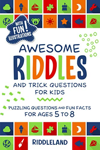 Awesome Riddles and Trick Questions For Kids: Puzzling Questions and Fun Facts For Ages 5 to 8