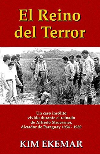 El Reino del Terror: Un caso insólito vivido durante el reinado de Alfredo Stroessner, dictador de Paraguay 1954 – 1989