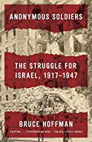 Anonymous Soldiers: The Struggle for Israel, 1917-1947 by Bruce Hoffman(2016-03-22)