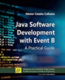 Java Software Development with Event B: A Practical Guide (Synthesis Lectures on Software Engineering)