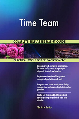 Time Team All-Inclusive Self-Assessment - More than 700 Success Criteria, Instant Visual Insights, Comprehensive Spreadsheet Dashboard, Auto-Prioritized for Quick Results